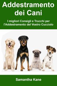 Addestramento dei Cani: I migliori Consigli e Trucchi per l'Addestramento del Vostro Cucciolo Copertina del libro