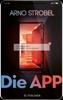 Arno Strobel - Die App – Sie kennen dich. Sie wissen, wo du wohnst. Grafik