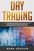 Day Trading: 10 Best Beginners Strategies To Start Trading Like A Pro And Control Your Emotions In Stock, Penny Stock, Real Estate, Options Trading, Forex, Cryptocurrencies, Futures, Swing Trading
