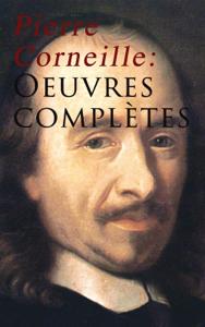 Pierre Corneille: Oeuvres complètes Couverture de livre