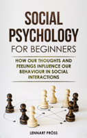 Lennart Pröss - Social Psychology for Beginners: How our Thoughts and Feelings Influence our Behavior in Social Interactions artwork