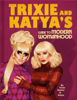 Trixie Mattel & Katya - Trixie and Katya's Guide to Modern Womanhood  artwork