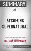 Summary of Becoming Supernatural: How Common People Are Doing the Uncommon by Dr. Joe Dispenza  Conversation Starters - Paul Adams