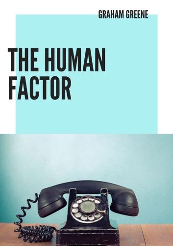 Graham Greene - The Human Factor