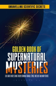 Golden Book of Supernatural Mysteries: Unraveling Scientific Secrets like Dark Energy, String Theory, Bermuda Triangle, Space Time Bent and many others Book Cover