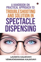 A Handbook On Practical Approach To Troubleshooting And Solution In Spectacle Dispensing