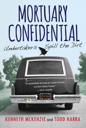 Mortuary Confidential: - Todd Harra & Kenneth McKenzie