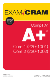 CompTIA A+ Core 1 (220-1001) and Core 2 (220-1002) Exam Cram, 2/e