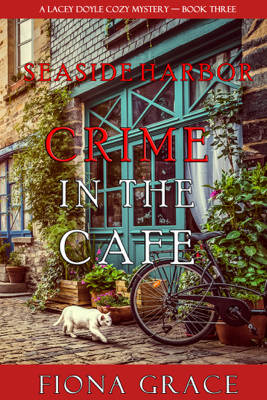 Fiona Grace - Crime in the Café (A Lacey Doyle Cozy Mystery—Book 3) book
