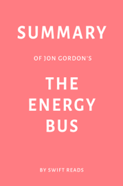 Summary of Jon Gordon's The Energy Bus by Swift Reads