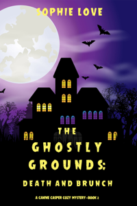 The Ghostly Grounds: Death and Brunch (A Canine Casper Cozy Mystery—Book 2) Book Cover