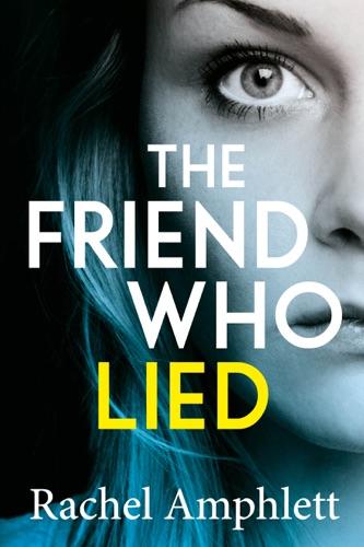 Rachel Amphlett - The Friend Who Lied