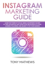 Instagram Marketing Guide Learn The Power Of Social Media Advertising Secrets To Take Advantage And Grow Your Instagram Account, Gain A Following And Market It For Your Business