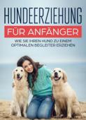 Hundeerziehung für Anfänger - Wie Sie ihren Hund zu einem optimalen Begleiter erziehen