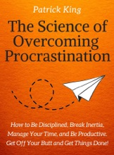 The Science of Overcoming Procrastination: How to Be Disciplined, Break Inertia, Manage Your Time, and Be Productive. Get Off Your Butt and Get Things Done!