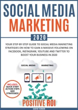 Social Media Marketing 2020: Your Step-by-Step Guide to Social Media Marketing Strategies on How to Gain a Massive Following on Facebook, Instagram, YouTube and Twitter to Boost your Business in 2020