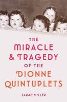 Sarah Miller - The Miracle & Tragedy of the Dionne Quintuplets artwork