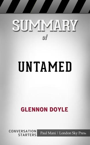 Paul Mani - Summary of Untamed by Glennon Doyle: Conversation Starters