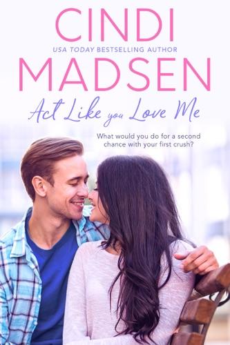 Cindi Madsen - Act Like You Love Me
