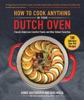 How to Cook Anything in Your Dutch Oven