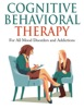 Cognitive Behavioral Therapy - For All Mood Disorders And Addictions