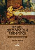 Bebida, abstinência e temperança na história antiga e moderna Book Cover