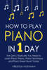 Preston Hoffman - How to Play Piano: In 1 Day - The Only 7 Exercises You Need to Learn Piano Theory, Piano Technique and Piano Sheet Music Today  artwork