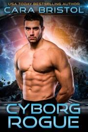 Cyborg Rogue - Cara Bristol by  Cara Bristol PDF Download
