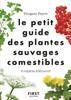 Le Petit guide des plantes comestibles - 70 espèces à découvrir - Morgane Peyrot
