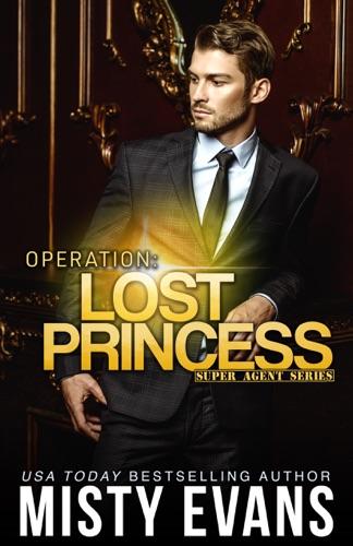 Misty Evans - Operation: Lost Princess, Super Agent Romantic Suspense Series Book 4