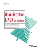 Administration linux par la pratique - Tome 1