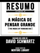 Resumo Estendido: A Mágica De Pensar Grande (The Magic Of Thinking Big) - Baseado No Livro De David Joseph Schwartz