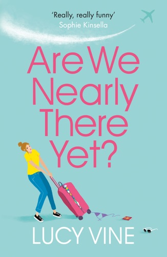 Lucy Vine - Are We Nearly There Yet?