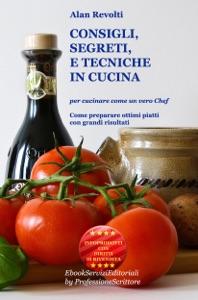 CONSIGLI,  SEGRETI e TECNICHE IN CUCINA - Per cucinare come un vero Chef da Alan Revolti Copertina del libro