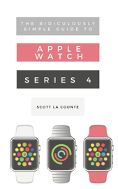 The Ridiculously Simple Guide to Apple Watch Series 4