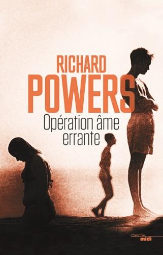 Richard Powers - Opération âme errante