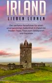 Irland lieben lernen: Der perfekte Reiseführer für einen unvergesslichen Aufenthalt in Irland inkl. Insider-Tipps, Tipps zum Geldsparen und Packliste Book Cover