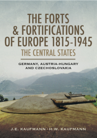 The Forts & Fortifications of Europe 1815-1945: The Central States