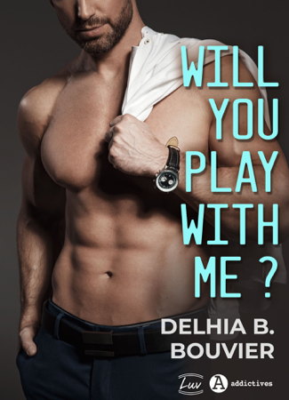 Will You Play With Me ? - Delhia B. Bouvier