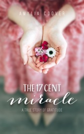 The 17 Cent Miracle A True Story Of Gratitude