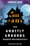 The Ghostly Grounds: Murder and Breakfast (A Canine Casper Cozy Mystery—Book 1)