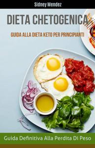 Dieta Chetogenica: Guida Definitiva Alla Perdita Di Peso (Guida Alla Dieta Keto Per Principianti) Libro Cover