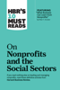 "HBR's 10 Must Reads on Nonprofits and the Social Sectors (featuring ""What Business Can Learn from Nonprofits"" by Peter F. Drucker) - Harvard Business Review, Peter F. Drucker, Sheryl K. Sandberg, Muhammad Yunus & Arthur C. Brooks"