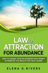 Law Of Attraction For Abundance How To Change Your Relationship With Money To Manifest The Wealth You Truly Desire