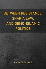 Download and Read Online Between Resistance, Sharia Law, and Demo-Islamic Politics
