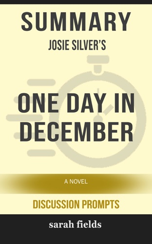 Sarah Fields - Summary of One Day in December: A Novel by Josie Silver (Discussion Prompts)