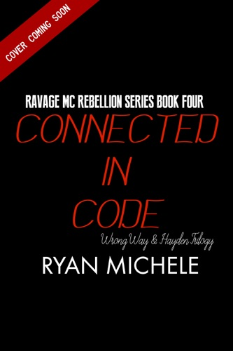 Ryan Michele - Connected in Code (Ravage MC Rebellion Series Book Four) (Wrong Way & Hayden Trilogy)