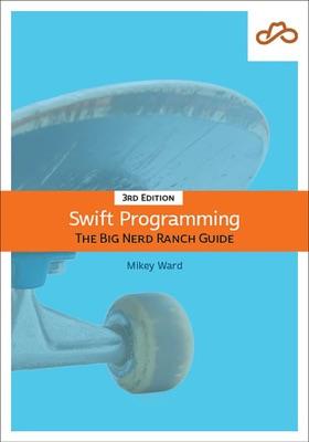 Swift Programming: The Big Nerd Ranch Guide, 3/e