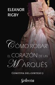 Cómo robar el corazón de un marqués (La comitiva del cortejo 3) Book Cover