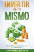 Invertir en ti mismo: Riquezas financieras para toda la vida y más allá